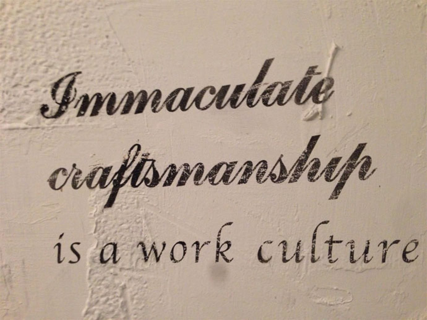 Immaculate craftmanship is a work culture